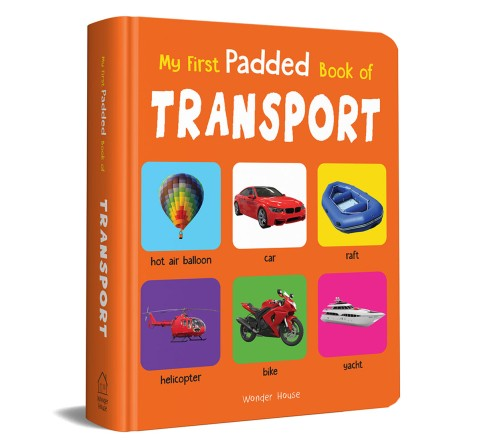 My First Padded Book Of Transport, 26 Pages Book By Wonder House Books, Board Book