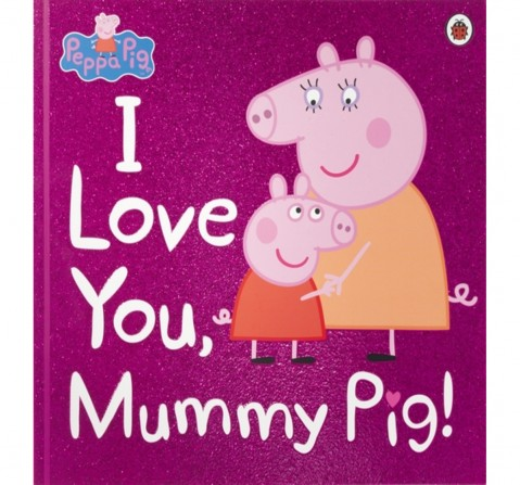 Peppa Pig : I Love You, Mummy Pig, 32 Pages Book by Ladybird, Paperback